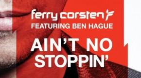 Ferry Corsten ft. Ben Hague – Ain't No Stoppin'