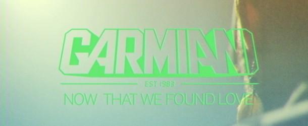 Garmiani – Now That We Found Love