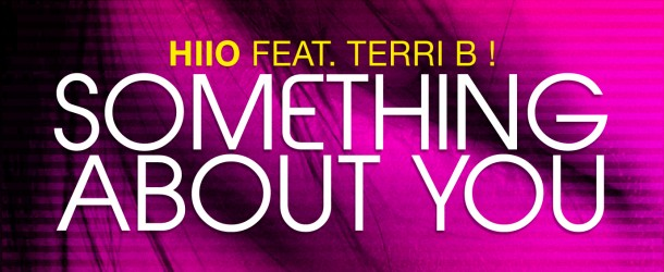 "HIIO Feat. Terri B! – ""Something About You"""