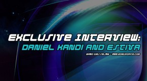 Exclusive Interview with Daniel Kandi & Estiva!