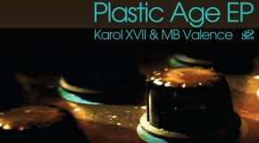 """Out Now: Karol XVII & MB Valence – """"Plastic Age EP"""""""