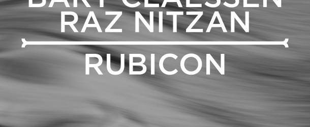 "Out March 4th: Bart Claessen & Raz Nitzan – ""Rubicon"""