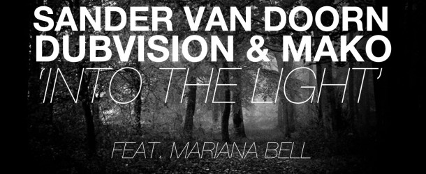 Sander van Doorn, Dubvision & Mako feat. Mariana Bell – 'Into The Light'