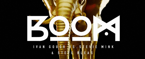 Out Now: Ivan Gough vs. Steve Bleas & Stevie Mink – 'Boom'