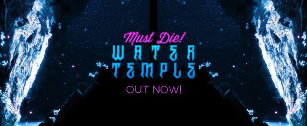 Out Now: MUST DIE! – 'Water Temple' EP