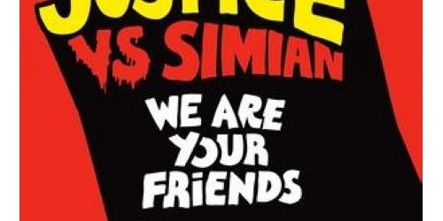 Justice Vs Simian – We Are Your Friends