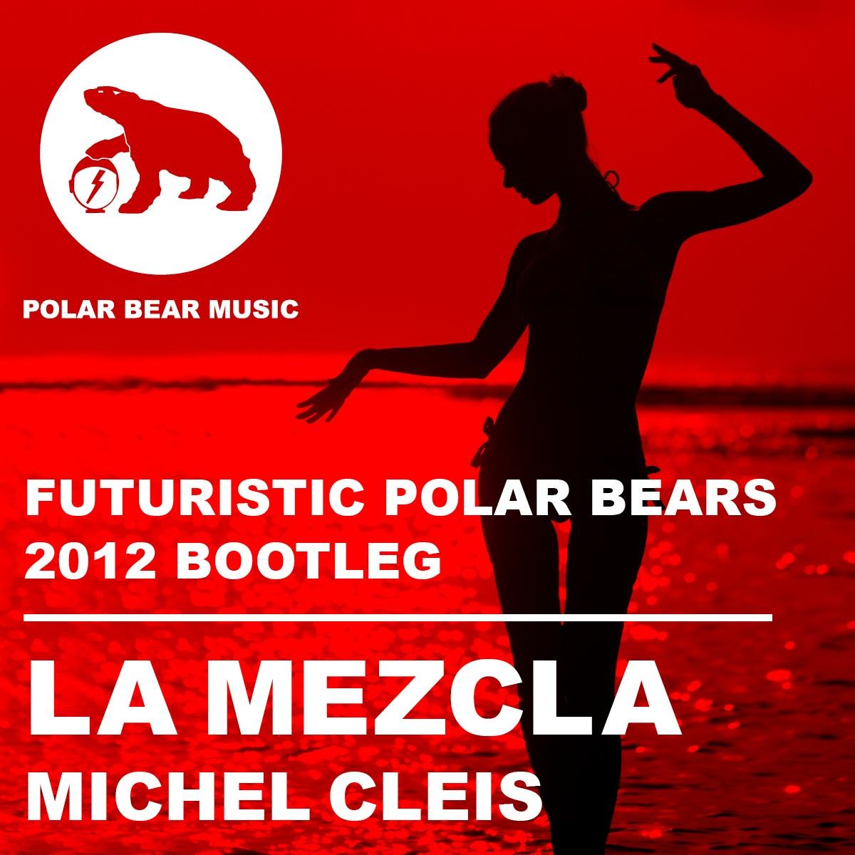 Michel Cleis - La Mezcla (Futuristic Polar Bears 2012 Bootleg)