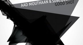 Aad Mouthaan & Subcquence – Good Shot (Out Now!)