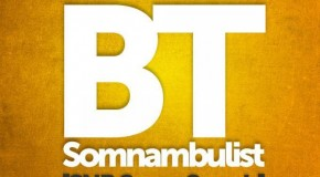 FREE DOWNLOAD: BT – Somnambulist (SNR Super Smash)