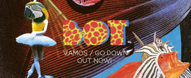 Out Now: Bot – 'Vamos / Go Down'