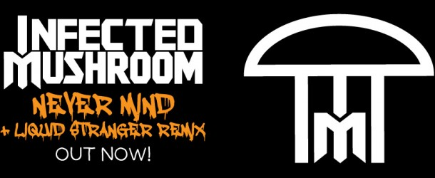 Infected Mushroom – 'Never Mind' (Remixes by Liquid Stranger, Nostalgia)